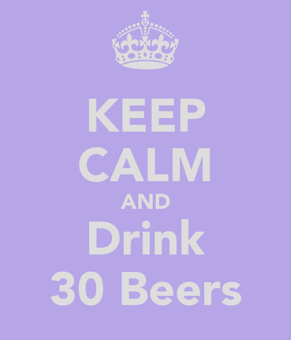 KEEP CALM AND Drink 30 Beers