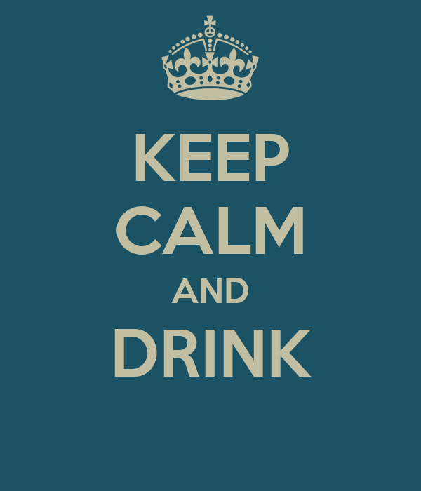 KEEP CALM AND DRINK