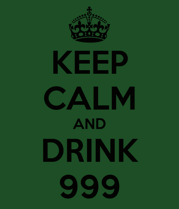 KEEP CALM AND DRINK 999