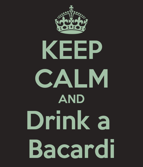KEEP CALM AND Drink a  Bacardi