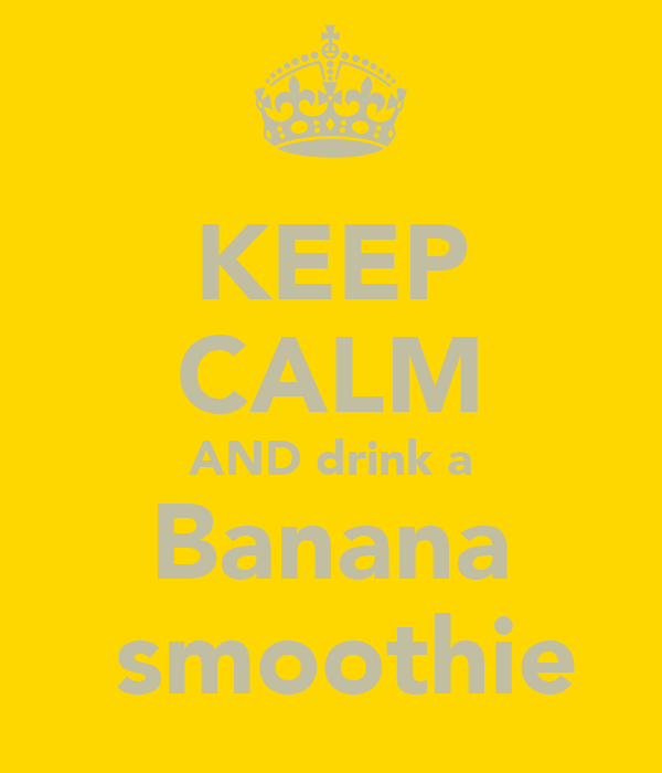 KEEP CALM AND drink a Banana  smoothie
