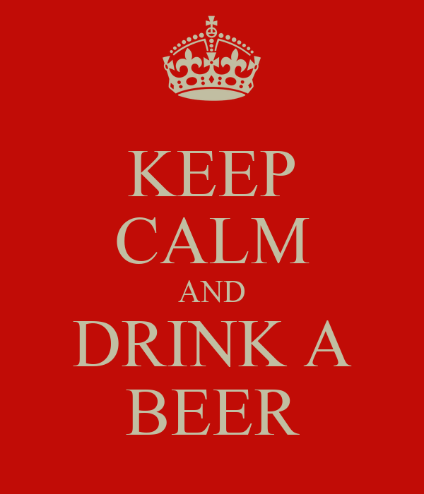 KEEP CALM AND DRINK A BEER