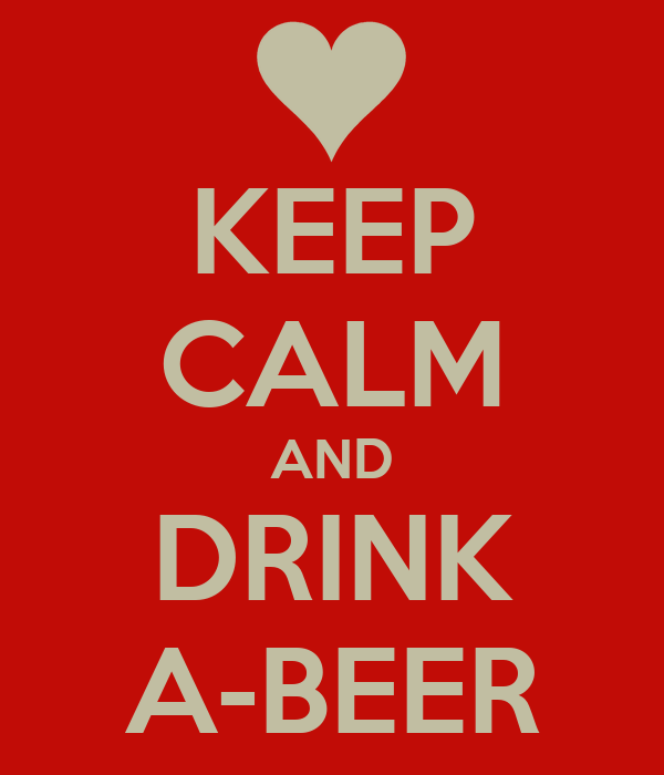 KEEP CALM AND DRINK A-BEER