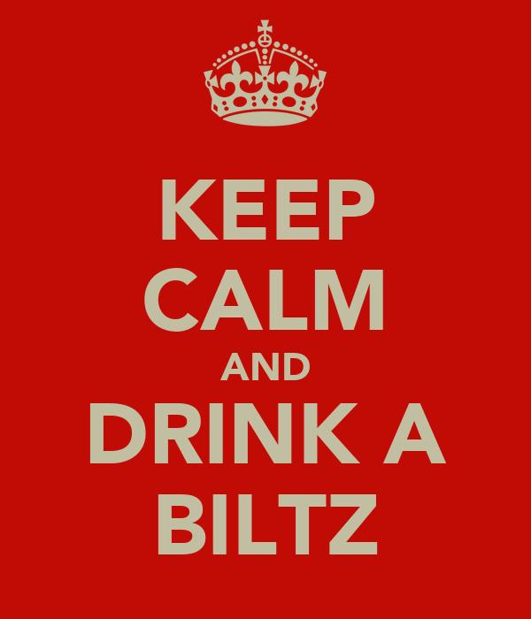 KEEP CALM AND DRINK A BILTZ