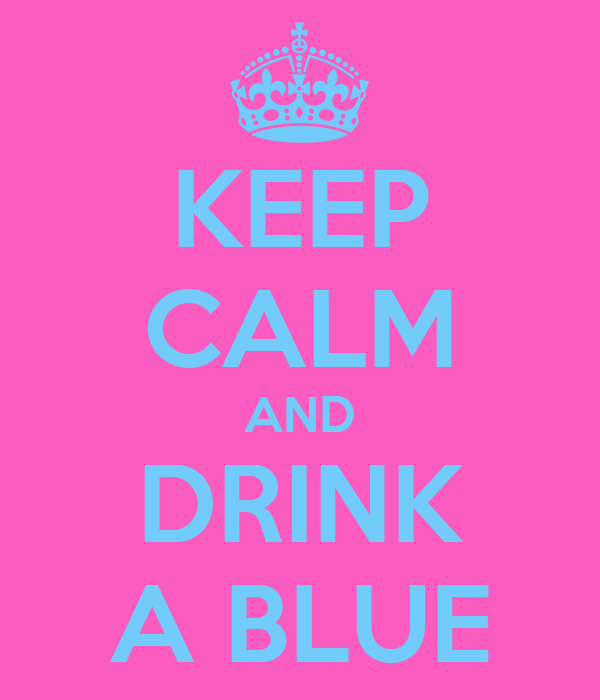 KEEP CALM AND DRINK A BLUE