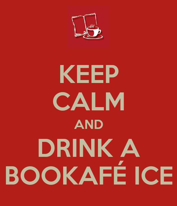 KEEP CALM AND DRINK A BOOKAFÉ ICE