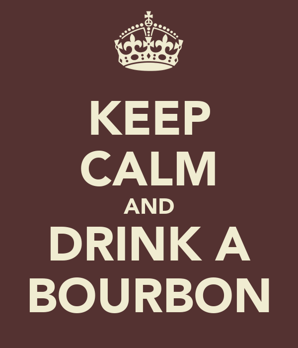 KEEP CALM AND DRINK A BOURBON