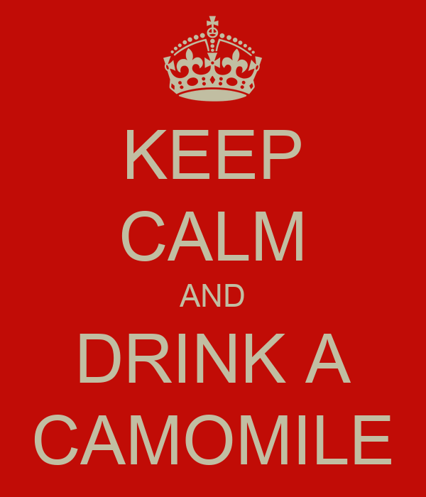 KEEP CALM AND DRINK A CAMOMILE