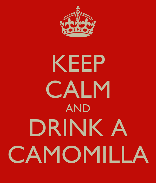 KEEP CALM AND DRINK A CAMOMILLA