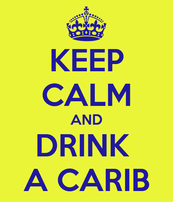 KEEP CALM AND DRINK  A CARIB