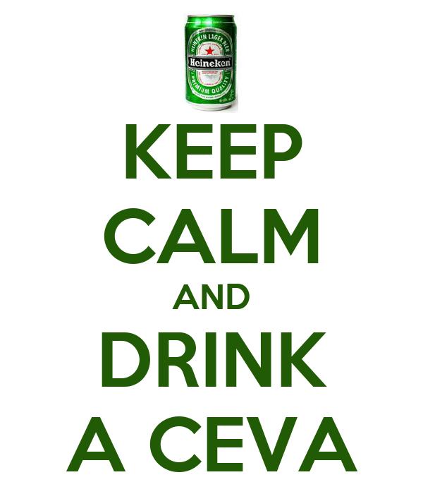 KEEP CALM AND DRINK A CEVA