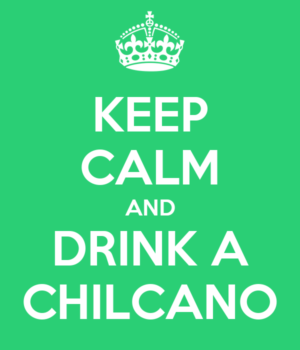 KEEP CALM AND DRINK A CHILCANO