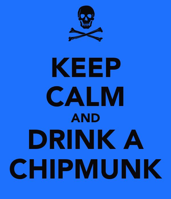 KEEP CALM AND DRINK A CHIPMUNK