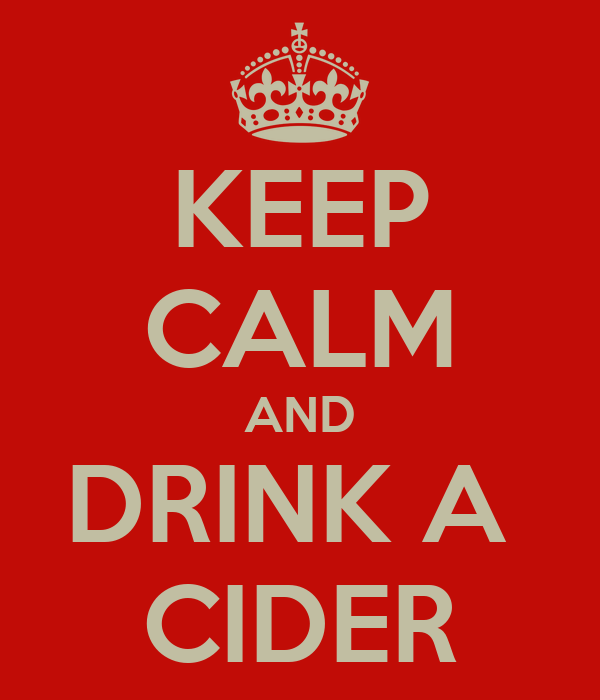 KEEP CALM AND DRINK A  CIDER
