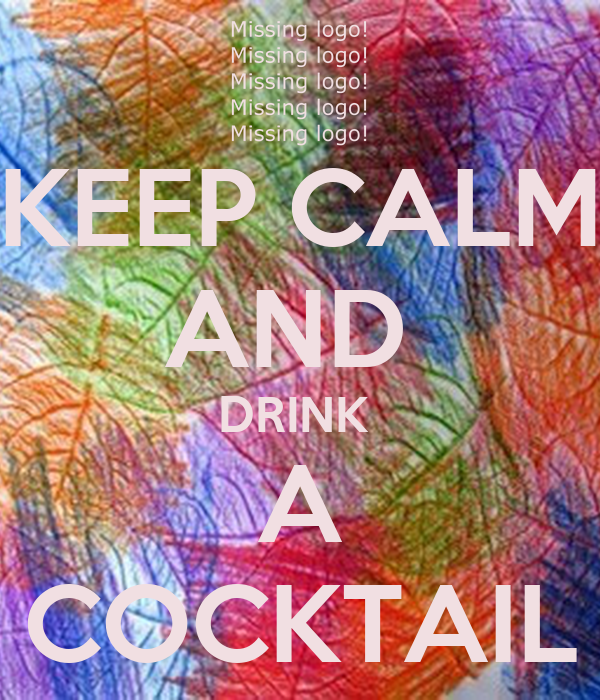 KEEP CALM AND  DRINK  A COCKTAIL