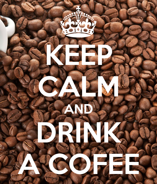 KEEP CALM AND DRINK A COFEE