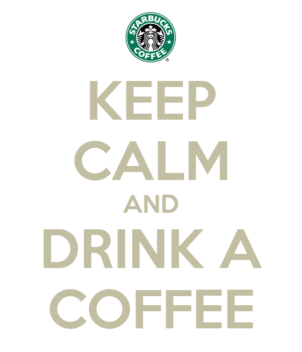 KEEP CALM AND DRINK A COFFEE