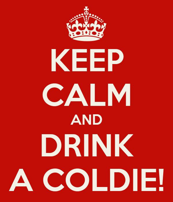 KEEP CALM AND DRINK A COLDIE!