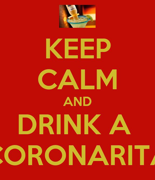 KEEP CALM AND DRINK A  CORONARITA