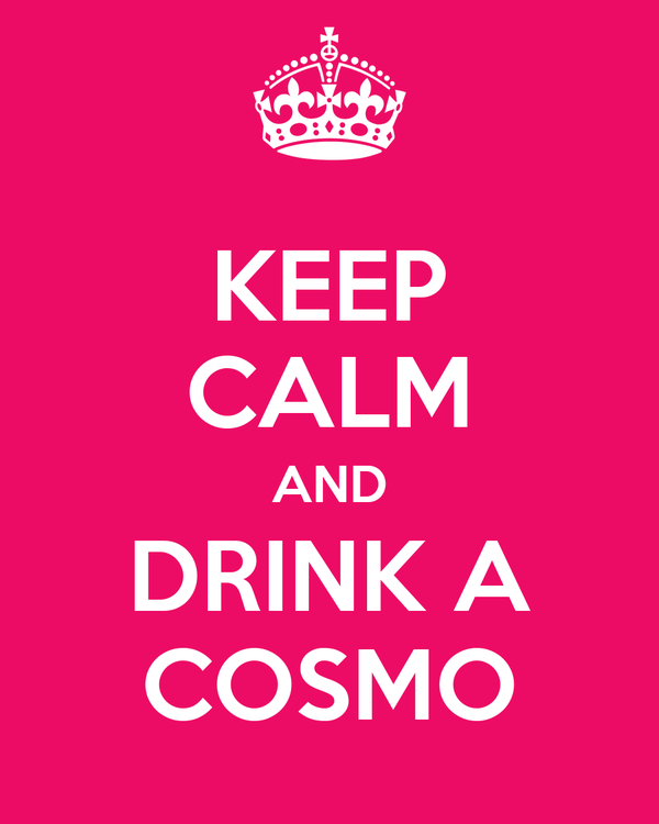 KEEP CALM AND DRINK A COSMO