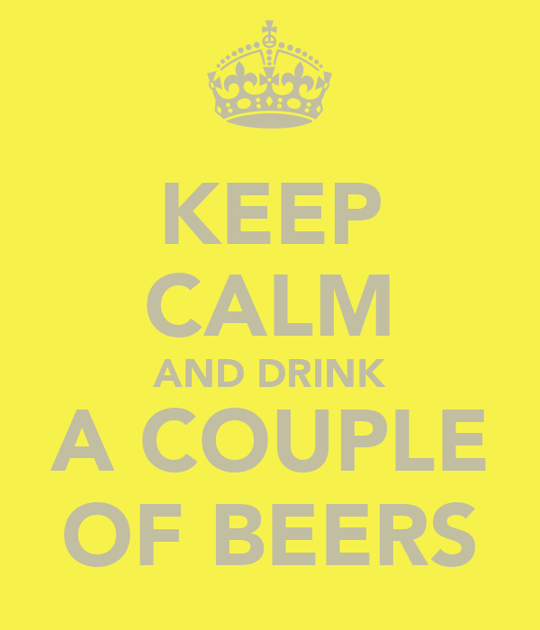 KEEP CALM AND DRINK A COUPLE OF BEERS