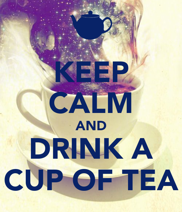 KEEP CALM AND DRINK A CUP OF TEA