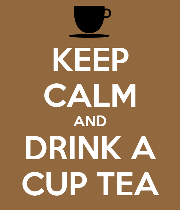 KEEP CALM AND DRINK A CUP TEA