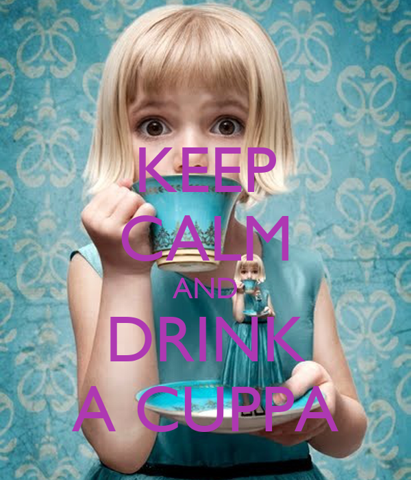 KEEP CALM AND DRINK A CUPPA