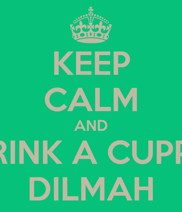 KEEP CALM AND DRINK A CUPPA DILMAH