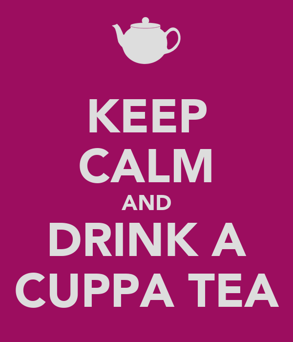 KEEP CALM AND DRINK A CUPPA TEA