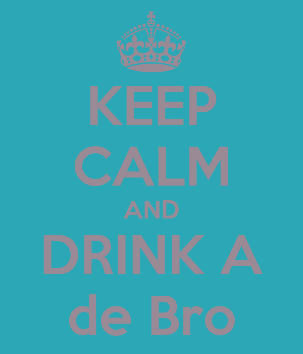 KEEP CALM AND DRINK A de Bro