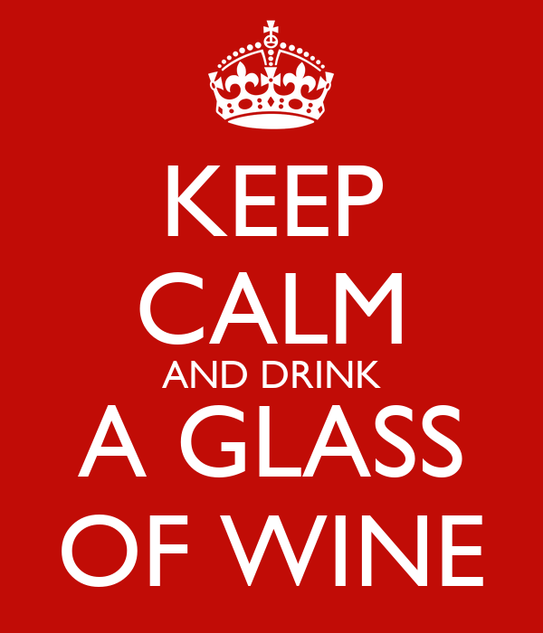 KEEP CALM AND DRINK A GLASS OF WINE