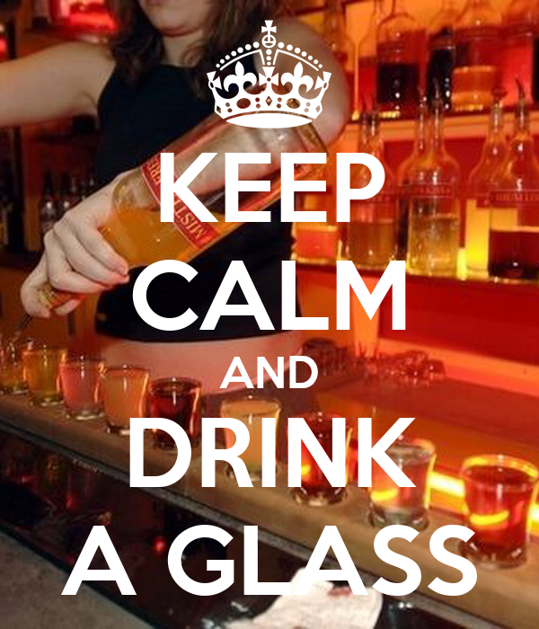 KEEP CALM AND DRINK A GLASS