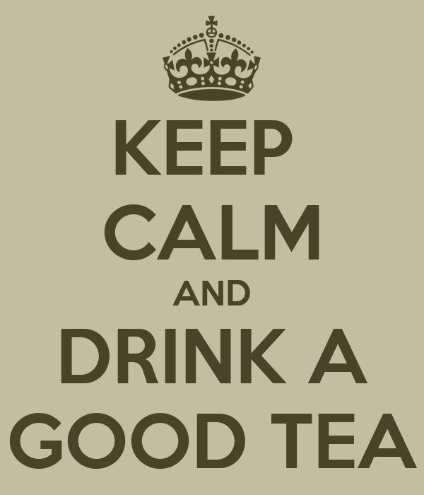 KEEP  CALM AND DRINK A GOOD TEA