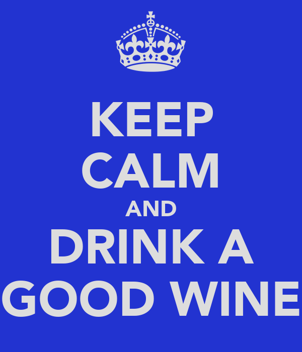 KEEP CALM AND DRINK A GOOD WINE