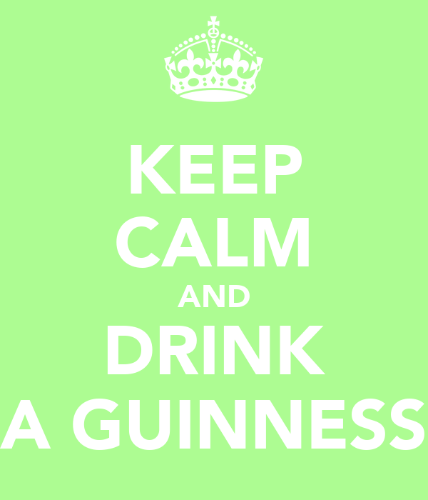 KEEP CALM AND DRINK A GUINNESS