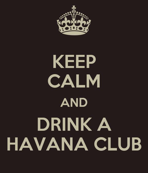 KEEP CALM AND DRINK A HAVANA CLUB
