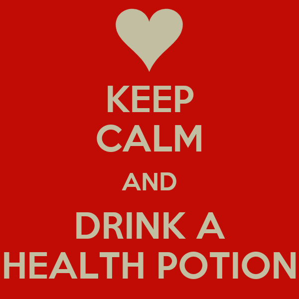 KEEP CALM AND DRINK A HEALTH POTION