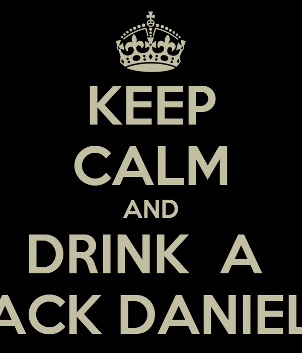KEEP CALM AND DRINK  A  JACK DANIELS