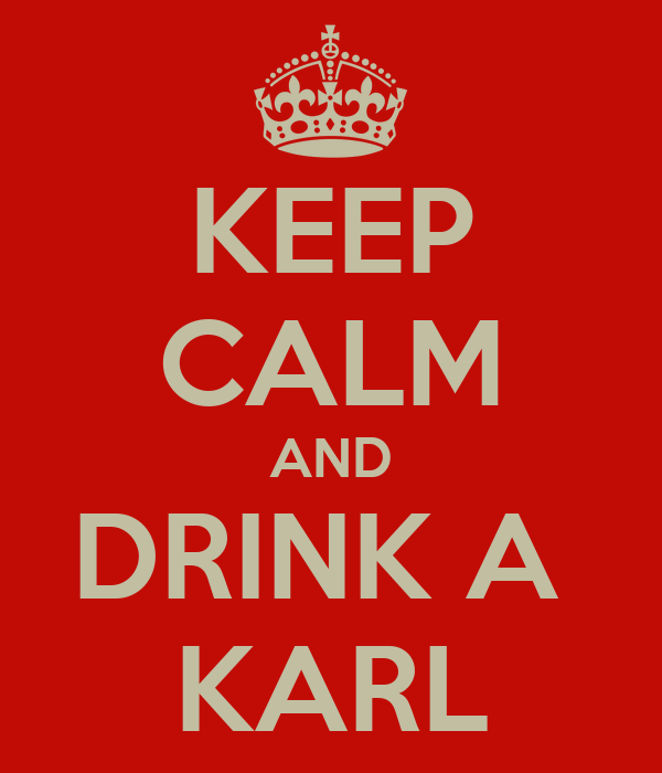 KEEP CALM AND DRINK A  KARL