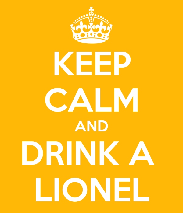 KEEP CALM AND DRINK A  LIONEL