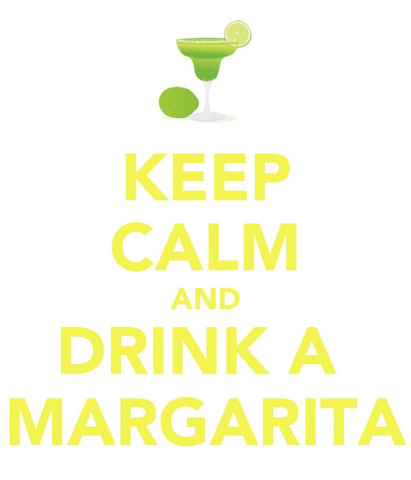 KEEP CALM AND DRINK A  MARGARITA