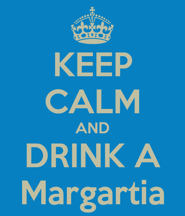 KEEP CALM AND DRINK A Margartia