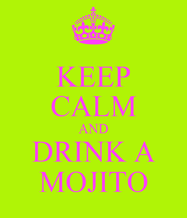 KEEP CALM AND DRINK A MOJITO