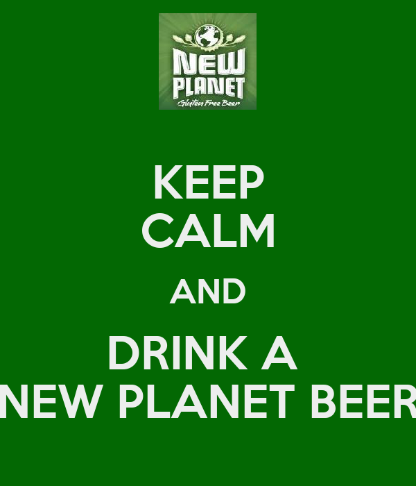 KEEP CALM AND DRINK A  NEW PLANET BEER