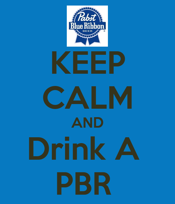 KEEP CALM AND Drink A  PBR