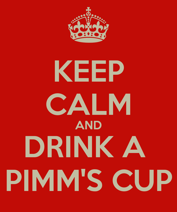 KEEP CALM AND DRINK A  PIMM'S CUP