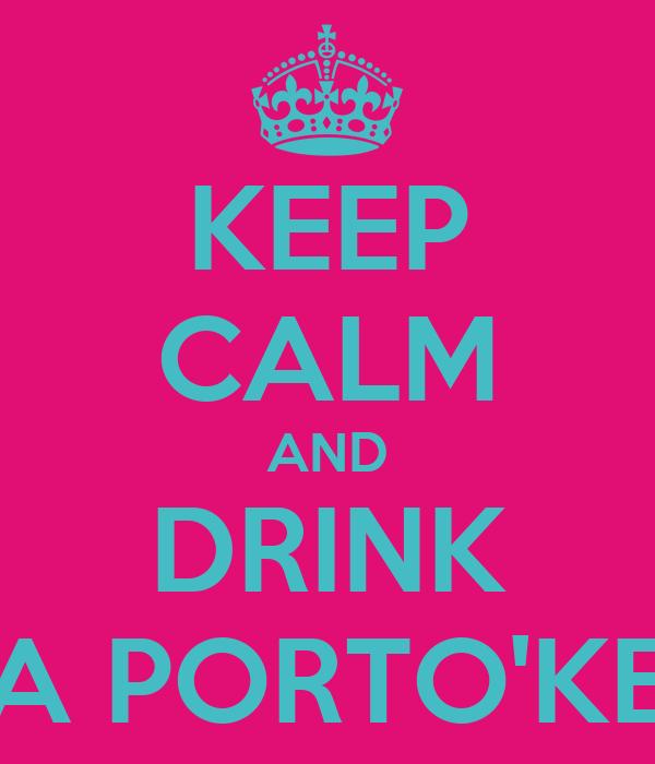 KEEP CALM AND DRINK A PORTO'KE