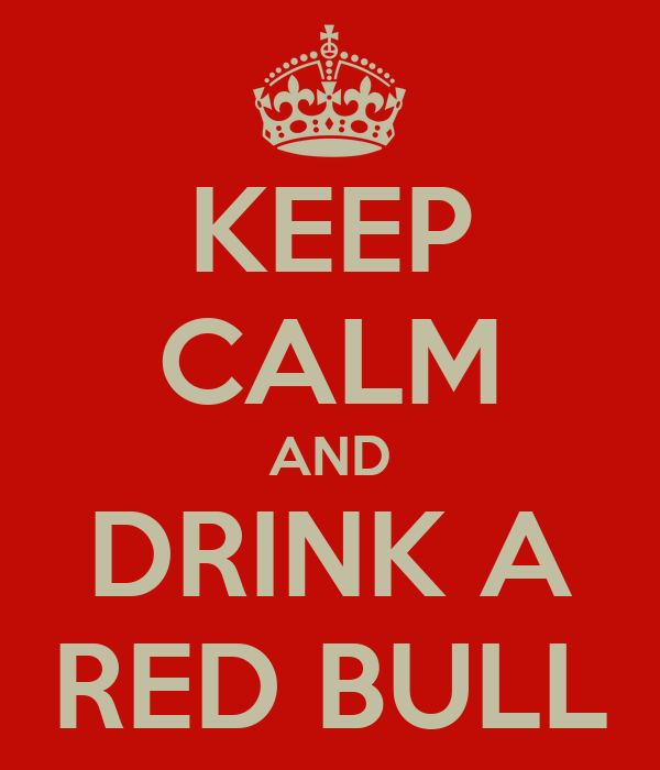 KEEP CALM AND DRINK A RED BULL