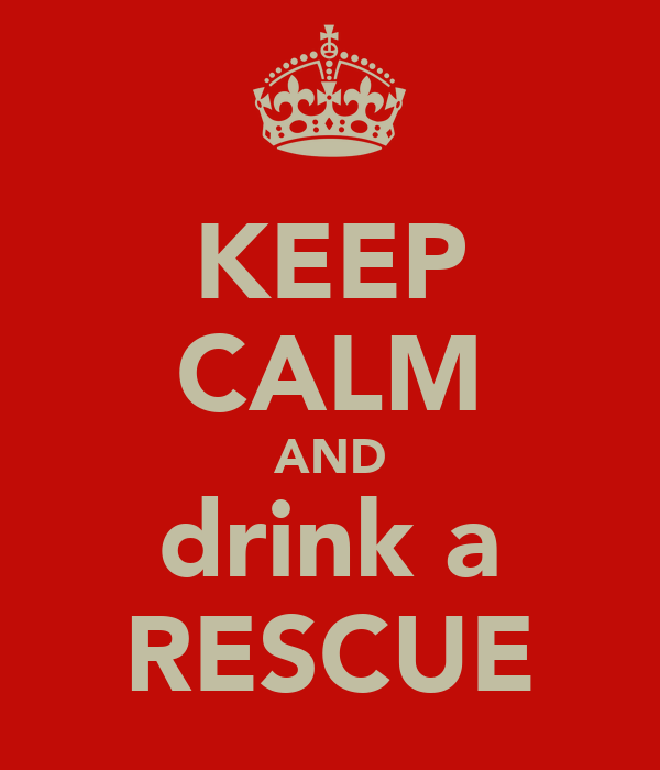 KEEP CALM AND drink a RESCUE